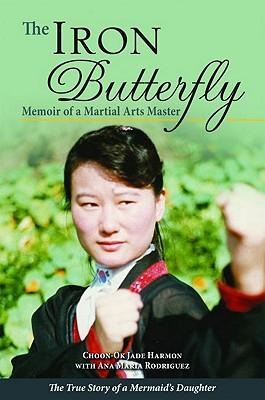 The Iron Butterfly By Harmon, Choon-ok Jade/ Rodriguez, Ana Maria